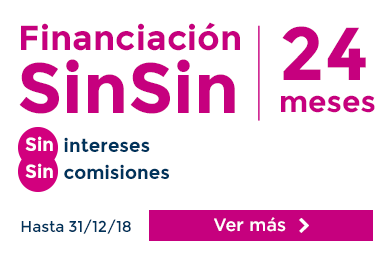 Financiación 24 meses Sin Sin: Sin intereses, Sin comisiones. Hasta 31/12/18. Ver más.