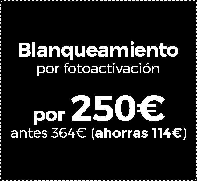 Blanqueamiento por fotoactivación por 250€ antes 364€ (ahorras 114€)